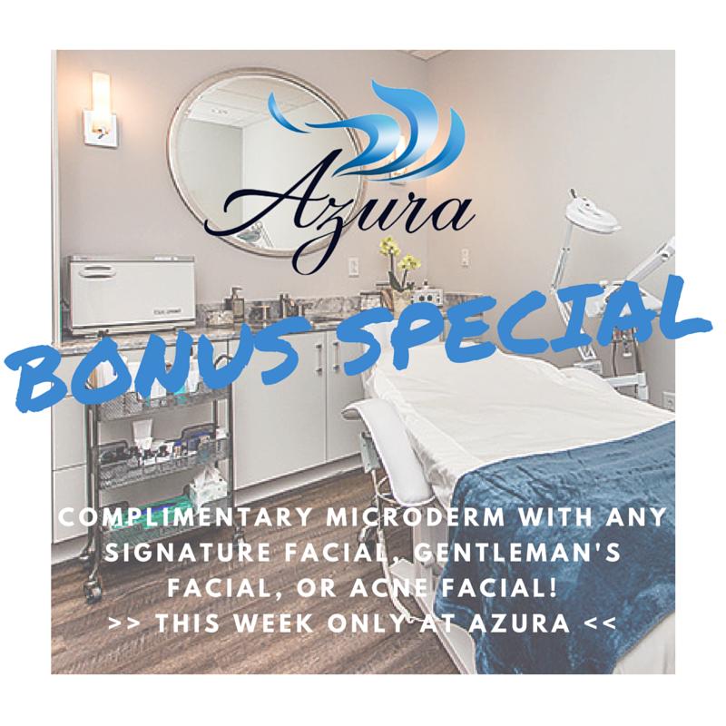 Bonus Azura VIP Special: Complimentary microderm with select facials!