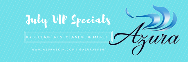 July VIP Specials at Azura Skin Care Center | Luxury Med Spa in Cary, NC