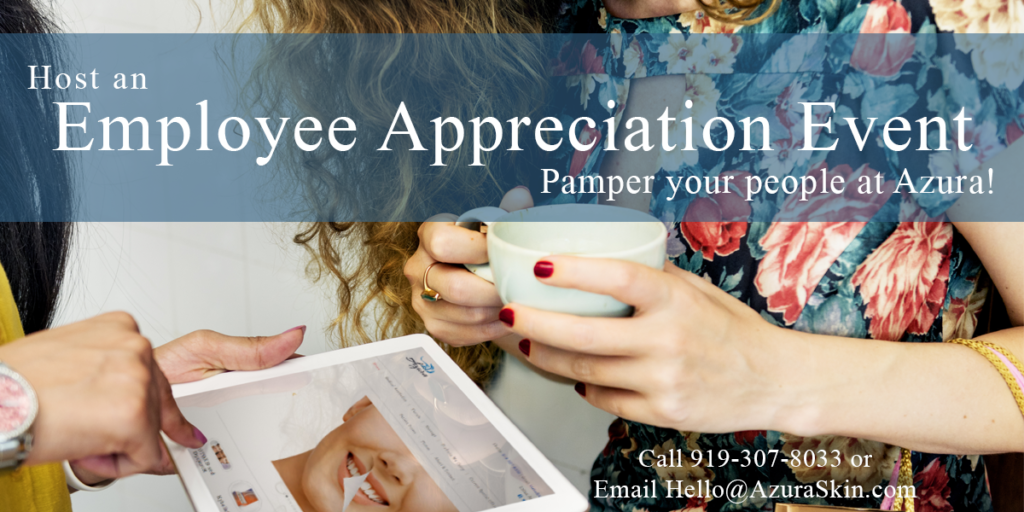 Pamper your employees with a team building or employee appreciation event at Azura Skin Care Center in Cary, NC.
