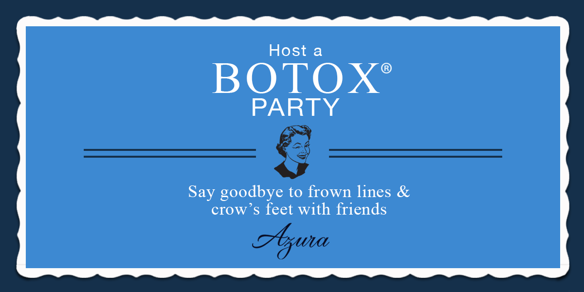 Host a BOTOX® or Dysport® Party