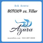 Ask Azura: When Do You Choose BOTOX® and When Do You Choose Dermal Filler?