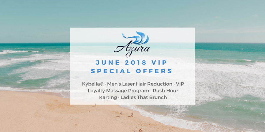 Azura Special Offers June 2018: Kybella® · Men's Laser Hair Reduction · VIP Loyalty Massage Program · Rush Hour Karting · Ladies That Brunch