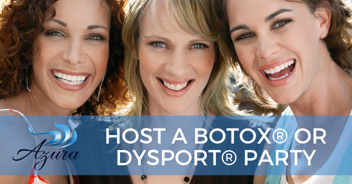 Azura is Now Offering BOTOX® or Dysport® Parties in Cary, NC!